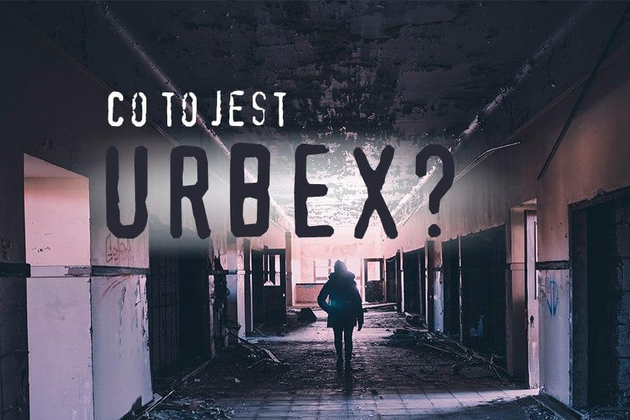 Co to jest Urbex?